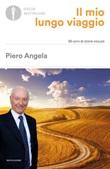 Il mio lungo viaggio. 90 anni di storie vissute Libro di  Piero Angela