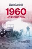 1960. L'Italia sull'orlo della guerra civile Ebook di  Mimmo Franzinelli, Alessandro Giacone