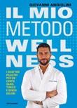 Il mio metodo wellness. I quattro pilastri per un corpo sano, tonico e senza dolori Ebook di  Giovanni Angiolini
