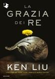La grazia dei re. Dinastia del dente di leone Ebook di  Ken Liu