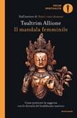 Il mandala femminile. Come praticare la saggezza con le divinità del buddhismo tantrico Ebook di  Tsultrim Allione