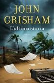 L' ultima storia Ebook di  John Grisham