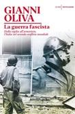 La guerra fascista. Dalla vigilia all'armistizio, l'Italia nel secondo conflitto mondiale Ebook di  Gianni Oliva