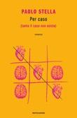Per caso (tanto il caso non esiste) Ebook di  Paolo Stella
