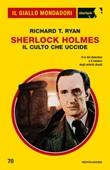 Sherlock Holmes. Il culto che uccide Ebook di  Richard T. Ryan