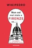 Non sei mai stato a Firenze se... 4 passeggiate fuori dai soliti giri turistici Ebook di WikiPedro