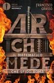 Archimede. Il matematico che sfidò Roma Ebook di  Francesco Grasso