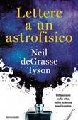 Lettere a un astrofisico. Riflessioni sulla vita, sulla scienza e sul cosmo Ebook di  Neil De Grasse Tyson