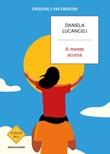 A mente accesa. Crescere e far crescere Ebook di  Daniela Lucangeli