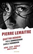 Quattro indagini per il Commissario Camille Verhoeven: Irène-Alex-Camille-Rosy & John Ebook di  Pierre Lemaitre
