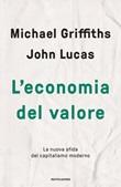 L' economia del valore. La nuova sfida del capitalismo moderno Ebook di  Michael Griffiths, John Lucas