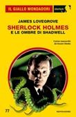 Sherlock Holmes e le ombre di Shadwell Ebook di  James Lovegrove