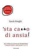 'Sta ca**o di ansia! Controlla quel che puoi e sbattitene del resto Ebook di  Sarah Knight