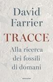 Tracce. Alla ricerca dei fossili di domani Ebook di  David Farrier