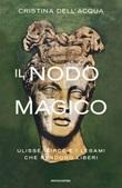 Il nodo magico. Ulisse, Circe e i legami che rendono liberi Ebook di  Cristina Dell'Acqua