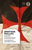 Sacri guerrieri. La straordinaria storia delle crociate Ebook di  Jonathan Phillips