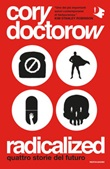Radicalized. Quattro storie del futuro Ebook di  Cory Doctorow