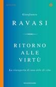 Ritorno alle virtù. La riscoperta di uno stile di vita Ebook di  Gianfranco Ravasi