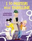 I 10 misteri delle tabelline Ebook di  Lorenzo Baglioni