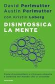 Disintossica la mente. Come disconnettersi e ritrovare empatia e serenità nel mondo che ci circonda Ebook di  David Perlmutter, Austin Perlmutter, Kristin Loberg