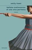 Ballata malinconica di una vita perfetta Ebook di  Emily Itami
