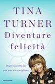 Diventare felicità. Diario spirituale per una vita migliore Ebook di  Tina Turner