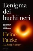 L' enigma dei buchi neri. Alla scoperta dell'universo e della natura umana Ebook di  Heino Falcke, Jörg Römer