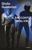 Il racconto degli eroi Ebook di  Giulio Guidorizzi