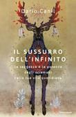 Il sussurro dell'infinito. La saggezza e la potenza degli sciamani nella tua vita quotidiana Ebook di  Dario Canil