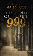 999. L'ultimo custode Ebook di  Carlo A. Martigli