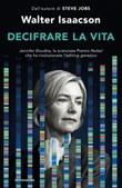 Decifrare la vita. Jennifer Doudna, la scienziata Premio Nobel che ha rivoluzionato l'editing genetico Ebook di  Walter Isaacson