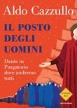 Il posto degli uomini. Dante in Purgatorio dove andremo tutti Ebook di  Aldo Cazzullo