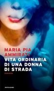 Vita ordinaria di una donna di strada Ebook di  Maria Pia Ammirati