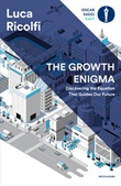 The growth enygma. Discovering the equation that guides our future Ebook di  Luca Ricolfi