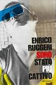 Sono stato più cattivo Ebook di  Enrico Ruggeri