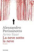 La neve sotto la neve Ebook di  Alessandro Perissinotto, Arno Saar
