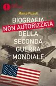 Biografia non autorizzata della seconda guerra mondiale Ebook di  Marco Pizzuti
