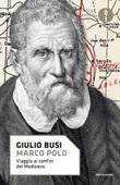 Marco Polo. Viaggio ai confini del Medioevo Ebook di  Giulio Busi