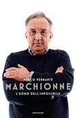 Marchionne. L'uomo dell'impossibile Ebook di  Marco Ferrante