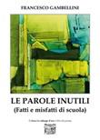 Le parole inutili (Fatti e misfatti di scuola) Libro di  Francesco Gambellini