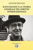 Hans Kelsen e la teoria generale del diritto internazionale Libro di  Antonio Regazzi