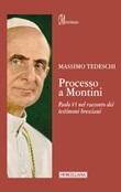 Processo a Montini. Paolo VI nel racconto dei testimoni bresciani Libro di  Massimo Tedeschi