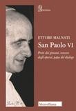 San Paolo VI. Prete dei giovani, vescovo degli operai, papa del dialogo Libro di  Ettore Malnati