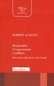 Razionalità, cooperazione, conflitto. Intervista sulla teoria dei giochi. Nuova ediz. Libro di  Robert Aumann