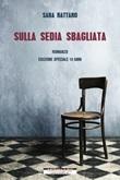 Sulla sedia sbagliata. Ediz. speciale Ebook di  Sara Rattaro