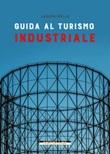 Guida al turismo industriale Ebook di  Jacopo Ibello