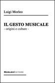 Il gesto musicale. Origini e culture Libro di  Luigi Morleo