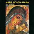 Maria piccola Maria CD di Argüello Kiko