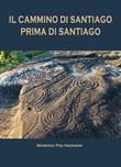 Il Cammino di Santiago prima di Santiago Libro di  Morena Poltronieri
