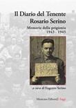 Il diario del tenente Rosario Serino. Memorie della prigionia, 1943-1945 Libro di  Rosario Serino